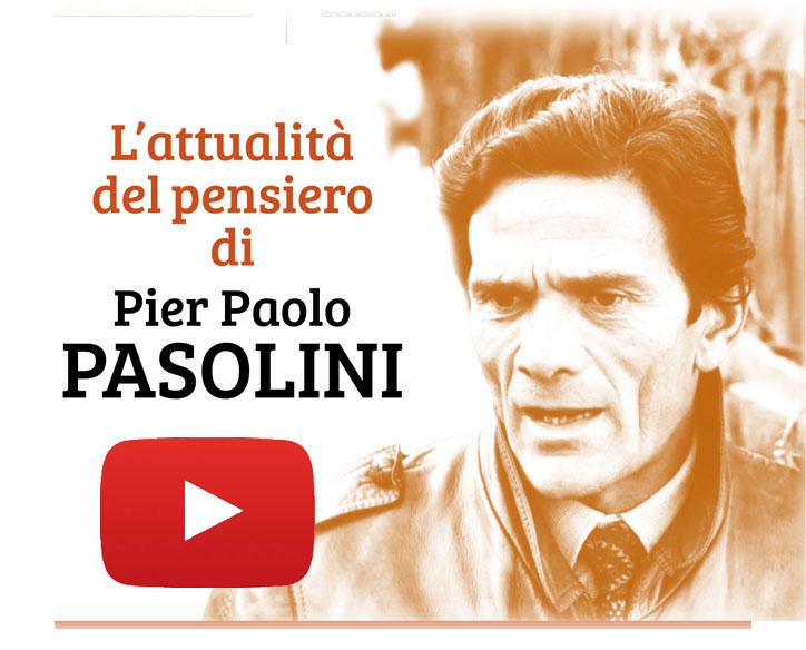 L'attualità del pensiero di Pier Paolo Pasolini -guarda il video del convegno