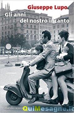 L'Italia dei migliori anni e quella della disillusione nel romanzo di Giuseppe Lupo – di Giovanni Galeone